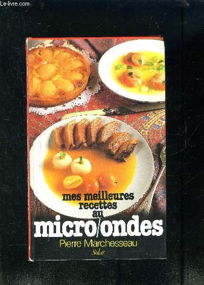 MES MEILLEURES RECETTES AU MICRO ONDES