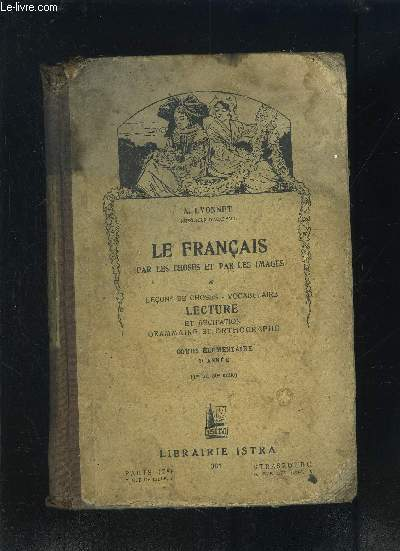 LE FRANCAIS PAR LES CHOSES ET PAR LES IMAGES- LECONS DE CHOSES- VOCABULAIRE- LECTURE ET RECITATION GRAMMAIRE ET ORTHOGRAPHE- COURS ELEMENTAIRE 2e année