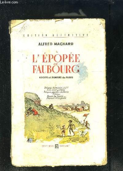 L EPOPEE AU FAUBOURG- RECITS ET ROMANS DE PARIS- I. Trique Nénesse et Cie-Les cent gosses- Trique, gamin de Paris- Titine- Dans la foule...- Popaul et Virginie