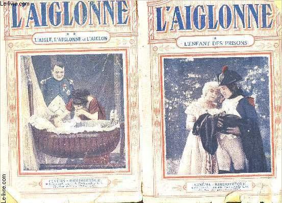 L AIGLONNE- 2 TOMES EN 2 VOLUMES- TOME 1. L ENFANT DES PRISONS- TOMES 2. L AIGLE L AIGLONNE ET L AIGLON