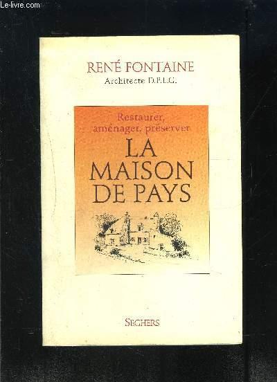 LA MAISON DE PAYS- RESTAURER, AMENAGER, PRESERVER