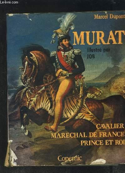MURAT- CAVALIER MARECHAL DE FRANCE- PRINCE ET ROI