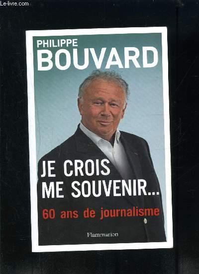JE CROIS ME SOUVENIR... 60 ANS DE JOURNALISME