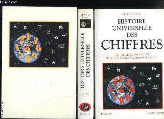 HISTOIRE UNIVERSELLE DES CHIFFRES- L INTELLIGENCE DES HOMMES RACONTEE PAR LES NOMBRES ET LE CALCUL- 2 TOMES EN 2 VOLUMES