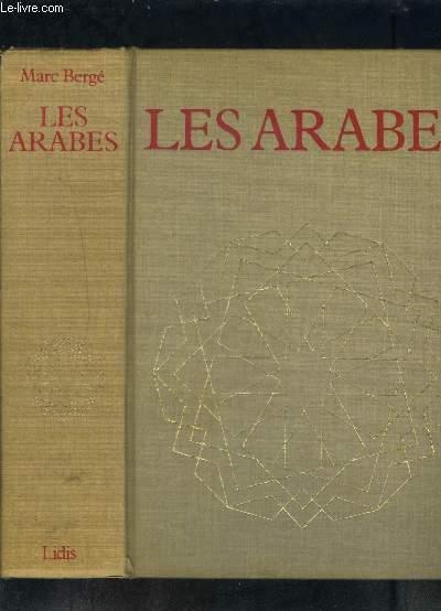 LES ARABES- HISTOIRE ET CIVILISATION DES ARABES ET DU MONDE MUSULMAN, DES ORIGINES A LA CHUTE DU ROYAUME DE GRENADE, RACONTEES PAR LES TEMOINS- IXe S av J.C.- XVe S