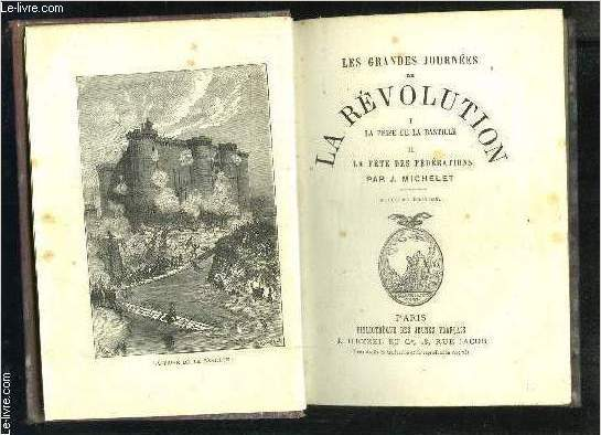 LES GRANDES JOURNEES DE LA REVOLUTION- I. PRISE DE LA BASTILLE- II. LA FETE DES FEDERATIONS