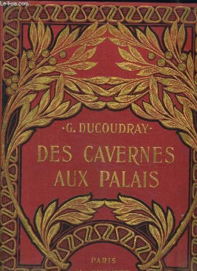 DES CAVERNES AUX PALAIS- Les âges de la civilisation française