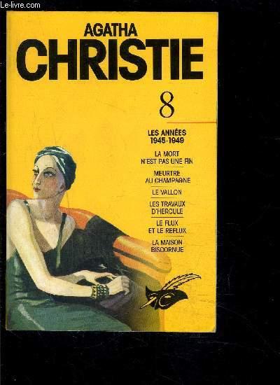 8 - LES ANNEES 1945-1949- la mort n'est pas une fin- meurtre au champagne- le vallon- les travaux d'Hercule- le flux et le reflux- la maison  biscornue