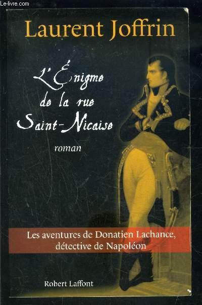 L ENIGME DE LA RUE SAINT NICAISE- Les aventures de Donatien Lachance, détective de Napoléon.