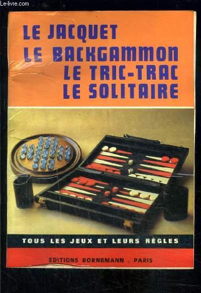 LE JACQUET LE BACKGAMMON LE TRIC TRAC LE SOLITAIRE