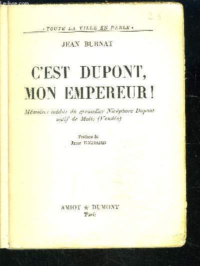 C EST DUPONT, MON EMPEREUR! Mémoires inédits du grenadier Nicéphore Dupont naitif de Melle (Vendée)