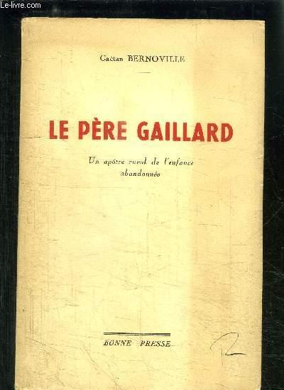 LE PERE GAILLARD- UN APOTRE RURAL DE L ENFANCE ABANDONNEE- ENVOI DE L AUTEUR
