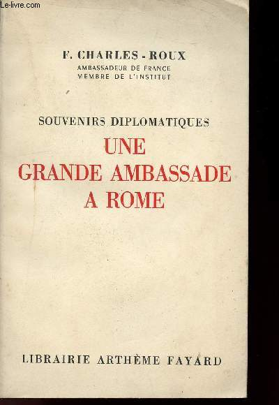 SOUVENIRS DIPLOMATIQUES - UNE GRANDE AMBASSADE A ROME