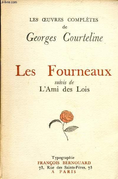 OEUVRES COMPLETES DE GEORGES COURTELINE - LES FOURNEAUX SUIVIES DE L'AMI DES LOIS