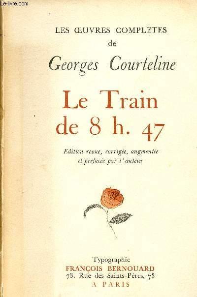OEUVRES COMPLETES DE GEORGES COURTELINE - LE TRAIN DE 8h47