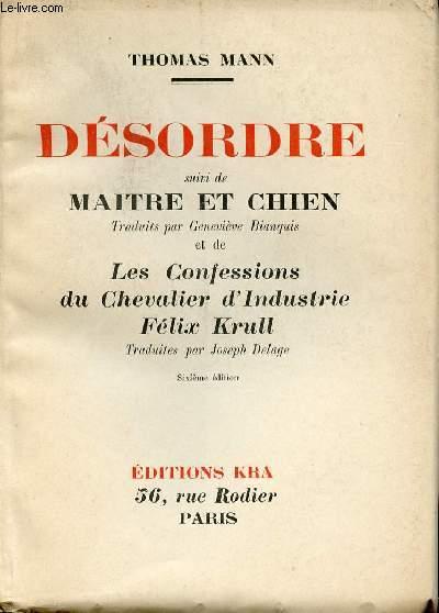 DESORDRE SUIVI DE MAITRE ET CHIEN - LES CONFESSIONS DU CHEVALIER D'INDUSTRIE FELIX KRULL