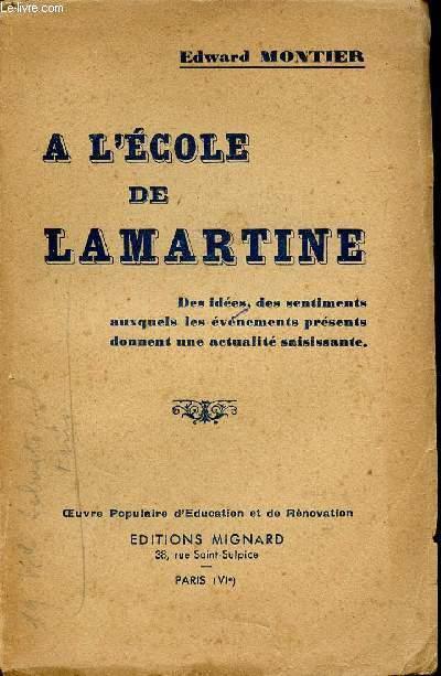 A L'ECOLE DE LAMARTINE - DES IDEES, DES SENTIMENTS AUXQUELS LES EVENEMENTS PRESENTS DONNENT UNE ACTUALITE SAISISSANTE