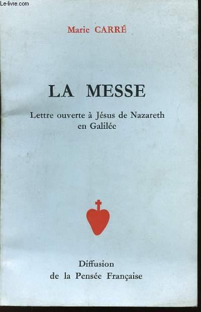 LA MESSE - LETTRE OUVERTE A JESUS DE NAZARETH EN GALILEE