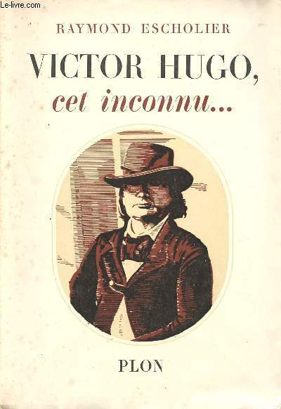 VICTOR HUGO CET INCONNU