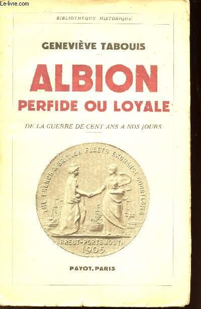 ALBION PERFIDE OU LOYALE - DE LA GUERRE DE CENT ANS A NOS JOURS