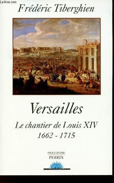 VERSAILLES - LE CHANTIER DE LOUIS XIV - 1662-1715