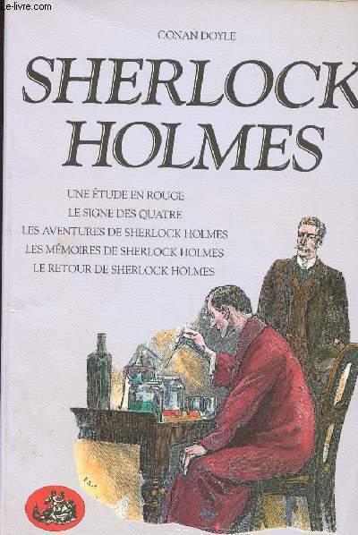 SHERLOCK HOLMES - UNE ETUDE EN ROUGE - LE SIGNE DES QUATRE - LES AVENTURES DE SHERLOCK HOLMES - LES MEMOIRES DE SHERLOCK HOLMES - LE RETOUR DE SHERLOCK HOLMES
