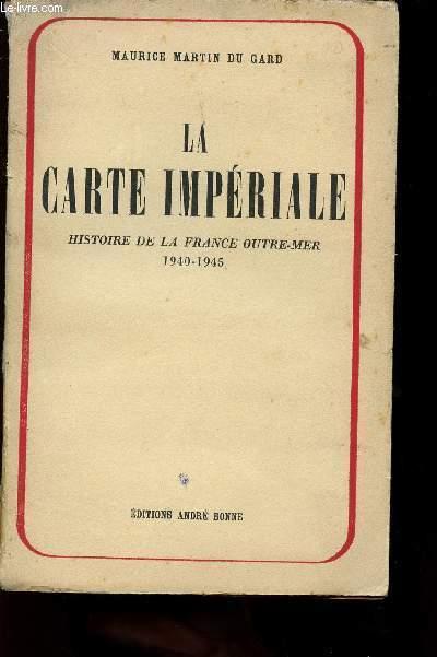 LA CARTE IMPERIALE - HISTOIRE DE LA FRANCE OUTRE-MER 1940-1945