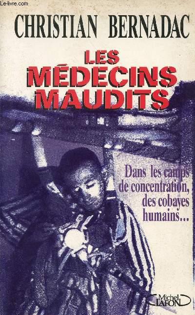 LES MEDECINS MAUDITS - DANS LES CAMPS DE CONCENTRATION, DES COBAYES HUMAINS