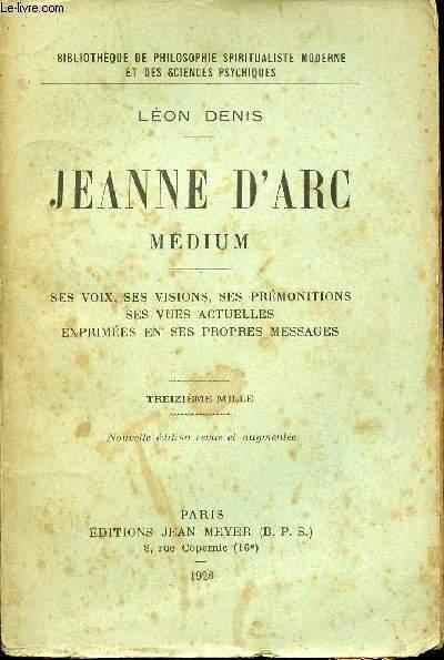 JEANNE D'ARC - MEDIUM - SES VOIX, SES VISIONS, SES PREMONITIONS, SES VUES ACTUELLES EXPRIMEES EN SES PROPRES MESSAGES