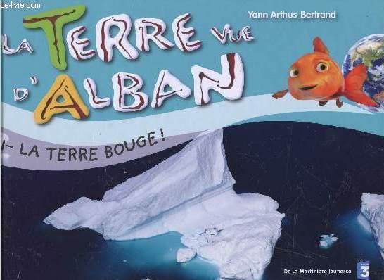 LA TERRE VUE D'ALBAN - TOME 1 : LA TERRE BOUGE !