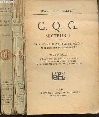 G.Q.G. SECTEUR 1 - TROIS ANS AU QUARTIER GENERAL PAR LE REDACTEUR DU COMMUNIQUE - EN 2 VOLUMES (TOMES 1 +2) - Tome 1 : L'état-major de la victoire - le crépuscule de Joffre - la tragique aventure de Nivelle - Tome 2 : Pétain - organisateur de la victoire