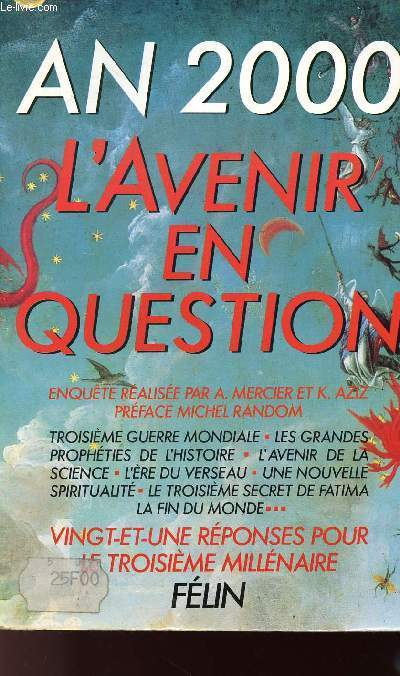 AN 2000 - L'AVENIR EN QUESTION - TROISIEME GUERRE - MONDIALE - LES GRANDES PROPHETIES DE L'HISTOIRE - L'AVENIR DE LA SCIENCE - L'ERE DU VERSEAU - UNE NOUVELLE SPIRITUALITE - LE TROISIEME SECRET DE FATIMA - LA FIN DU MONDE - ETC