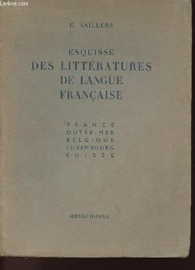 ESQUISSE DES LITTERATURES DE LANGUE FRANCAISE - FRANCE - OUTRE-MER - BELGIQUE - LUXEMBOURG - SUISSE