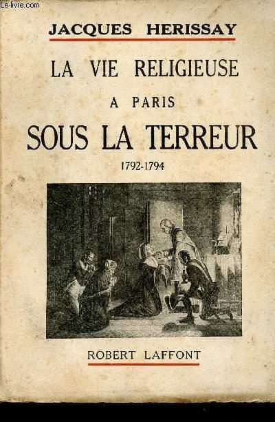 LA VIE RELIGIEUSE A PARIS SOUS LA TERREUR - 1792-1794