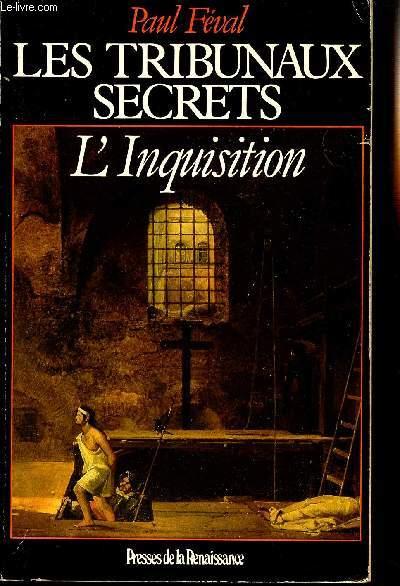 LES TRIBUNAUX SECRETS - L'INQUISITION