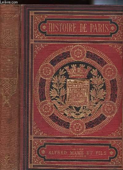 HISTOIRE DE PARIS ET DE SES MONUMENTS - LES DERNIERS EVENEMENTS ET LES MONUMENTS NOUVEAUX