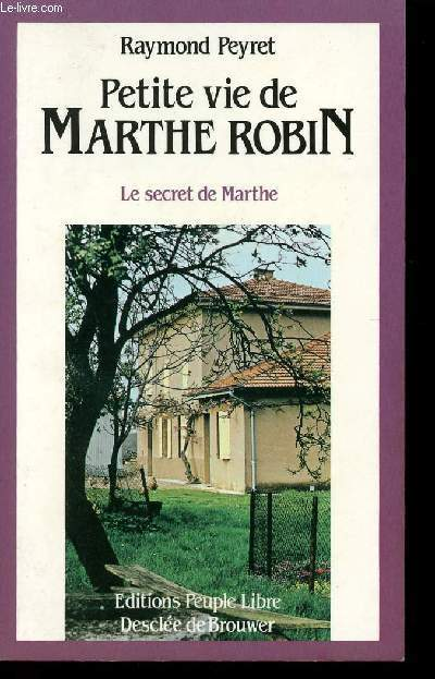PETITE VIE DE MARTHE ROBIN - LE SECRET DE MARTHE