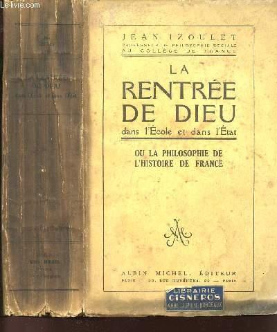 LA RENTREE DE DIEU DANS L'ECOLE ET DANS L'ETAT OU LA PHILOSOPHIE DE L'HISTOIRE DE FRANCE - LE DRAME DU RHIN ET LE DRAME DU CHRIST.