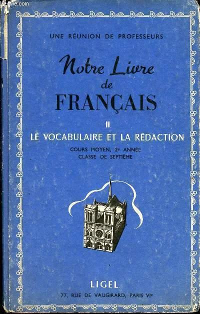 TOME II  LE VOCABULAIRE ET LA REDACTION - NOTRE LIVRE DE FRANCAIS - COURS MOYEN - 2e ANNEE - CLASSE DE SEPTIEME