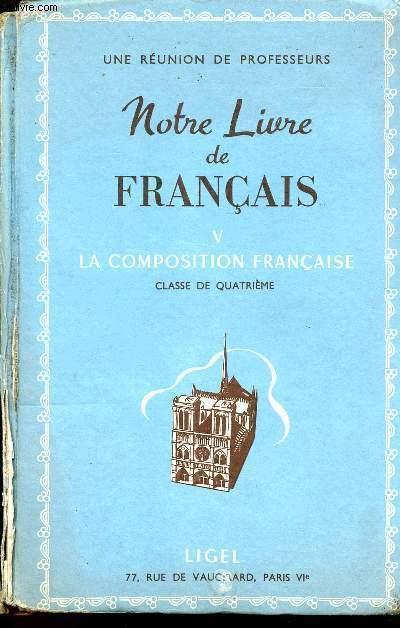TOME V  LA COMPOSITION FRANCAISE - NOTRE LIVRE DE FRANCAIS - CLASSE DE QUATRIEME