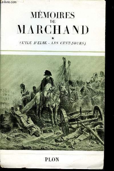 MEMOIRES DE MARCHAND - PREMIER VALET DE CHAMBRE ET EXECUTEUR  TESTAMENTAIRE DE L'EMPEREUR PUBLIES D'APRES LE MANUSCRIT ORIGINAL - TOME I - L'ILE D'ELBE - LES CENT-JOURS.