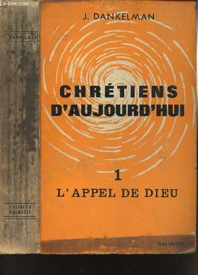 CHRETIENS D'AUJOURD'HUI - TOME I - L'APPEL DE DIEU