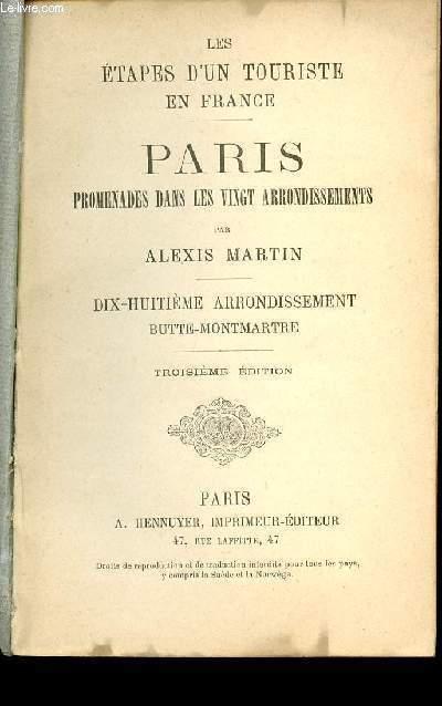 LES ETAPES D'UIN TOURISTE EN FRANCE - PARIS PROMENADES DANS LES VINGT ARRONDISSEMENTS - DIX-HUITIEME ARRONDISSEMENT BUTTE-MONTMARTRE - 3E EDITION