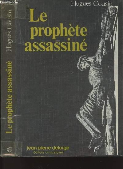 LE PROPHETE ASSASSINE - HISTOIRE DES TEXTES EVANGELIQUES DE LA PASSION
