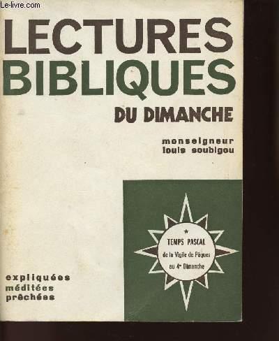 LECTURES BIBLIQUES DU DIMANCHE - EXPLIQUEES - MEDITEES - PRECHEES - TEMPS PASCAL DE LA VIGILE DE PAQUES AU 4e DIMANCHE - TOME 1