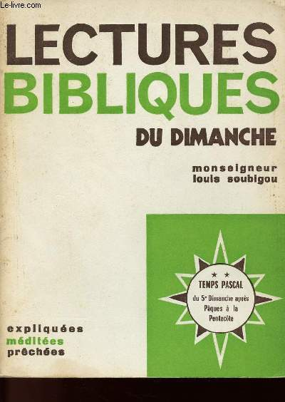 LECTURES BIBLIQUES DU DIMANCHE - EXPLIQUEES - MEDITEES - PRECHEES - TEMPS PASCAL DU 5e DIMANCHE APRES PAQUES A LA PENTECOTE - TOME 2
