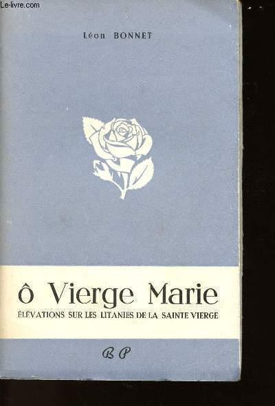 O VIERGE MARIE - ELEVATIONS SUR LES LITANIES DE LA SAINTE VIERGE
