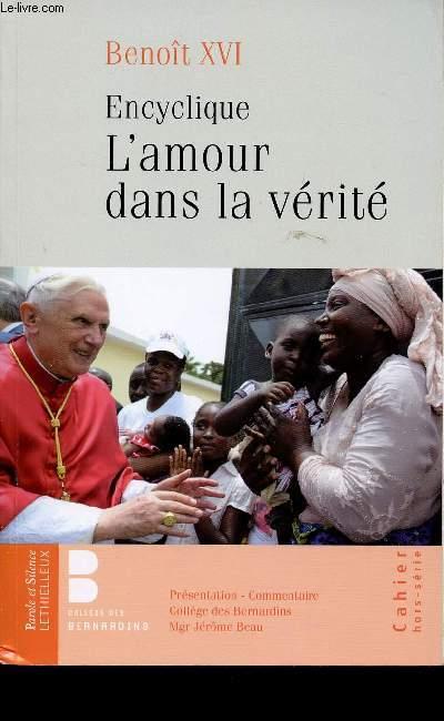 L'AMOUR DANS LA VERITE - Lettre encyclique sur le développement humain intégral dans la charité et dans la vérité - Présentation et commentaire du Collège des Bernardins - CAHIER HORS-SERIE - Présentation - Commentaire.
