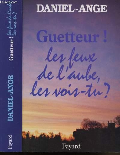 GUETTEUR ! LES FEUX DE L'AUBE, LES VOIS-TU ?