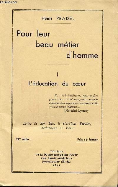 POUR LEUR BEAU METIER D'HOMME - TOME I : L'EDUCATION DU COEUR.